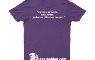 Jasa Sablon Kaos Desain Im not a princess, I'm a queen.