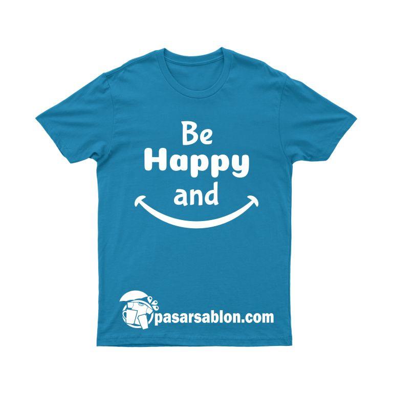 Jasa Sablon Kaos Satuan Be Happy And Smile